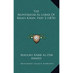 The Muntakhab Al-Lubab Of Khafi Khan, Part 2 (1874) (Persian Edition)