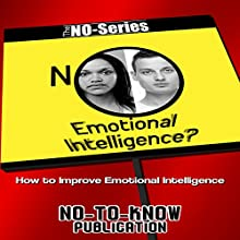 NO Emotional Intelligence?: How to Improve Emotional Intelligence (The NO-Series) Audiobook by  No-To-Know Publication Narrated by  uncredited
