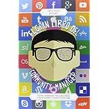 El gran libro del community manager: Técnicas y herramientas para sacarle partido a las redes sociales y triunfar...