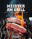Meister am Grill: 100 Weltmeister Rezepte für Gasgrill, Holzkohle und Smoker - viele Tipps für BBQ, Steak, Bratwurst und Marinaden