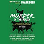 Murder in the Rough: Original Tales of Bad Shots, Terrible Lies, and Other Deadly Handicaps from Today's Great Writers (       UNABRIDGED) by Otto Penzler (editor), Lawrence Block, Simon Brett, H R F Keating, Ian Rankin Narrated by Jeffrey Cummings