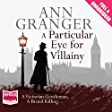 A Particular Eye for Villainy Audiobook by Ann Granger Narrated by Laurence Kennedy, Maggie Mash