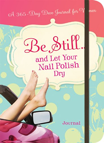 Be Still... and Let Your Nail Polish Dry: A 365-Day Devotional Journal (365 Devotional Journals)