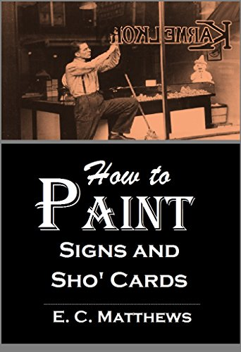 How to Paint Signs and Sho' Cards (1920): A Complete Course of Self-Instruction Containing 100 Alphabets and Designs (Mastering Layout compare prices)