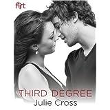 Third Degree: Flirt New Adult Romance ~ Julie Cross
