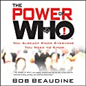 The Power of Who: You Already Know Everyone You Need To Know (       UNABRIDGED) by Bob Beaudine Narrated by Bob Beaudine