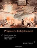 img - for Progressive Enlightenment: The Origins of the Gaslight Industry, 1780-1820 (Transformations: Studies in the History of Science and Technology) by Tomory, Leslie published by MIT Press (2012) book / textbook / text book