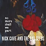 No More Shall We Part Nick Cave & The Bad Seeds