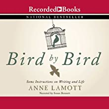 Bird by Bird: Some Instructions on Writing and Life (       UNABRIDGED) by Anne Lamott Narrated by Susan Bennett
