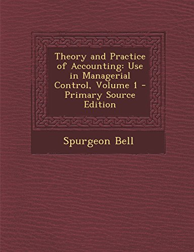 Theory and Practice of Accounting: Use in Managerial Control, Volume 1 - Primary Source Edition