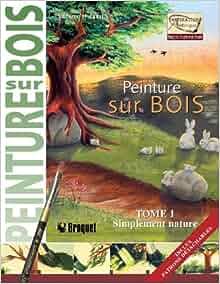 Peinture sur bois t 1 simplement nature 9782890007055 books for Peinture sur bois