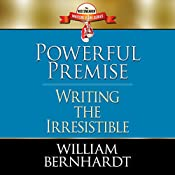 Powerful Premise: Writing the Irresistible (Red Sneaker Writers Book Series, Volume 6) | William Bernhardt