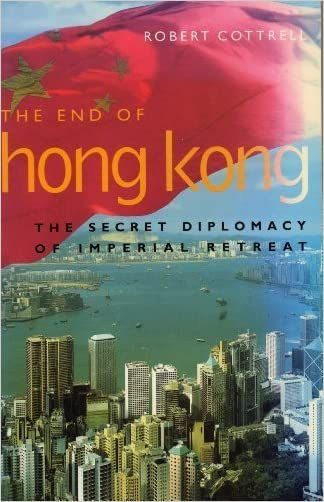 The End of Hong Kong: The Secret Diplomacy of Imperial Retreat