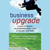 Business Upgrade: 21 Days to Reignite the Entrepreneurial Spirit in You and Your Team | [Richard Parkes Cordock]