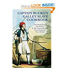 Captain Bucko's Galley Slave Cookbook: Fascinating Facts, Sea Stories, & 100+ Famous Recipes From Worldwide Ports Of Call