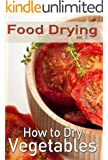 Food Drying vol. 2: How to Dry Vegetables (English Edition)