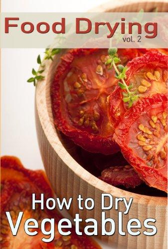 Food Drying vol. 2: How to Dry Vegetables by Rachel Jones