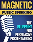 Magnetic Public Speaking: The Bluepri...