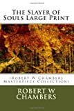 The Slayer of Souls Large Print: (Robert W Chambers Masterpiece Collection)