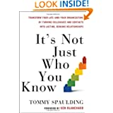 It's Not Just Who You Know: Transform Your Life (and Your Organization) by Turning Colleagues and Contacts into...