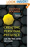 Creating Personal Presence: Look, Talk, Think, and Act Like a Leader (BK Life)