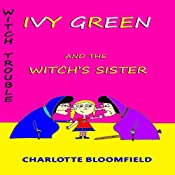 Ivy Green and the Witch's Sister: Witch Trouble, Book 2 | Charlotte Bloomfield