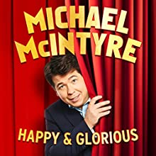 Michael McIntyre: Happy and Glorious  by Michael McIntyre Narrated by Michael McIntyre