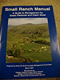 Small ranch manual: A guide to management for green pastures and clean water