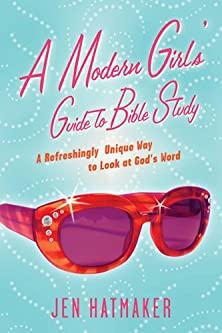 A Modern Girl's Guide to Bible Study, A Refreshingly Unique Look at God's Word