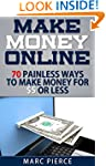 Make Money Online: 70 Painless Ways t...