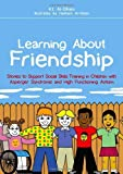 img - for Learning About Friendship: Stories to Support Social Skills Training in Children with Asperger Syndrome and High Functioning Autism by K.I. Al-Ghani ( 2010 ) Paperback book / textbook / text book
