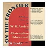 On the Frontier; a Melodrama in Three Acts, by W. H. Auden and Christopher Isherwood