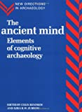 The Ancient Mind: Elements of Cognitive Archaeology (0521456207) by Renfrew, Colin