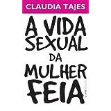 A Vida Sexual da Mulher Feia