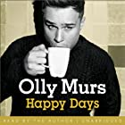 Happy Days: Olly Murs Invites You Behind the Scenes in His Official Autobiography. Audiobook by Olly Murs Narrated by Olly Murs
