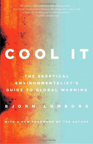 Cool It: The Skeptical Environmentalist's Guide to Global Warming (Vintage)