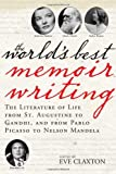 img - for The World's Best Memoir Writing: The Literature of Life from St. Augustine to Gandhi, and from Pablo Picasso to Nelson Mandela book / textbook / text book