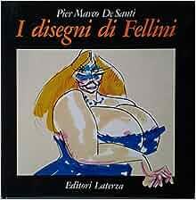 Disegni di Fellini: Federico Fellini, Pier Marco De Santi