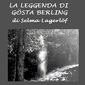 La leggenda di Gosta Berling [The Legend of Gosta Berling] Audiobook