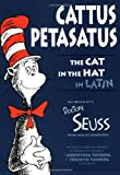 Cattus Petasatus: The Cat in the Hat in Latin (Latin Edition) (086516472X) by Dr. Seuss