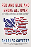 Red and Blue and Broke All Over: Restoring Americas Free Economy