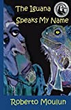 img - for The Iguana Speaks My Name: Plus Ten Backyard Stories From Panimache book / textbook / text book