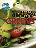 Greens, Weight Loss Superfoods: Recipes to Help You Lose Weight Without Calorie Counting or Exercise (Vol 12)