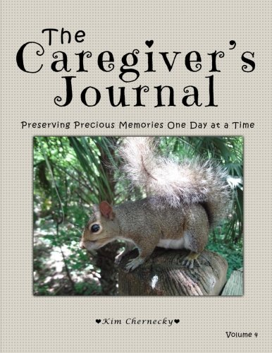 The Caregiver's Journal: Preserving Precious Memories One Day at a Time: Volume 4