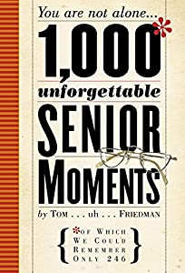 1,000 Unforgettable Senior Moments: Of Which We Could Remember Only 246 from Workman Publishing Company