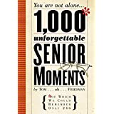 1,000 Unforgettable Senior Moments: Of Which We Could Remember Only 246 ~ Tom Friedman