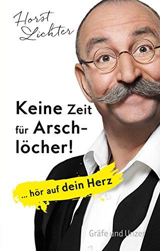 Keine Zeit für Arschlöcher!: ... hör auf dein Herz (Einzeltitel) das Buch von Horst Lichter - Preis vergleichen und online kaufen