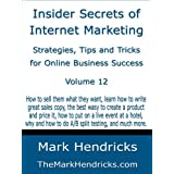 Insider Secrets of Internet Marketing: Strategies, Tips and Tricks for Online Business Success (Vol 12)