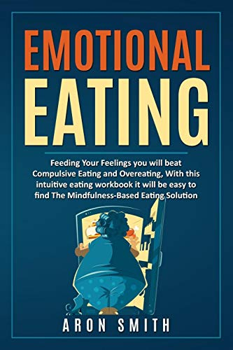 Emotional Eating Feeding Your Feelings you will beat Compulsive Eating and Overeating, With this intuitive eating workbook it will be easy to find The Mindfulness-Based Eating Solution [Smith, Aron] (Tapa Blanda)
