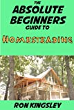 The Absolute Beginners Guide to Homesteading